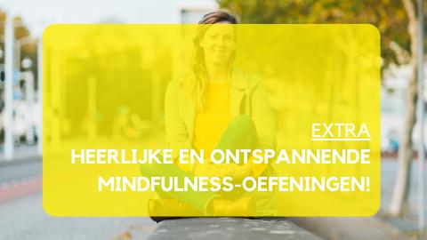 Extra: Heerlijke en ontspannende mindfulness-oefeningen!